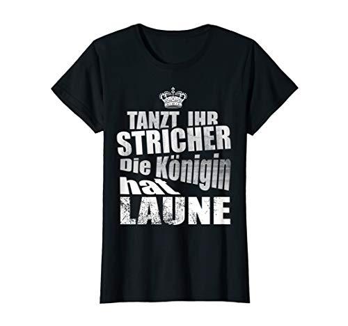 Damen Tanzt Ihr Stricher die Königin hat Laune Party Frauen Disco T-Shirt