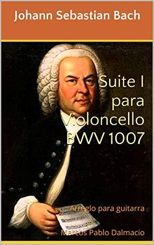 Suite I para Violoncello BWV 1007: Arreglo para guitarra Marcos Pablo Dalmacio
