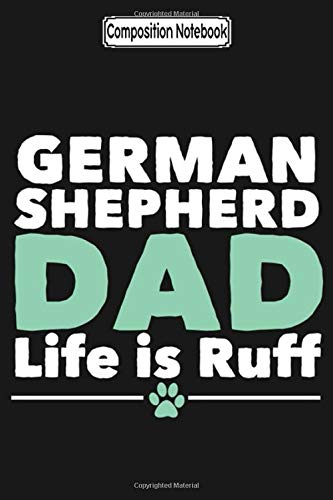 Composition Notebook: German Shepherd Dad Life Is Ruff German Shepherd  Journal Notebook Blank Lined Ruled 6x9 100 Pages