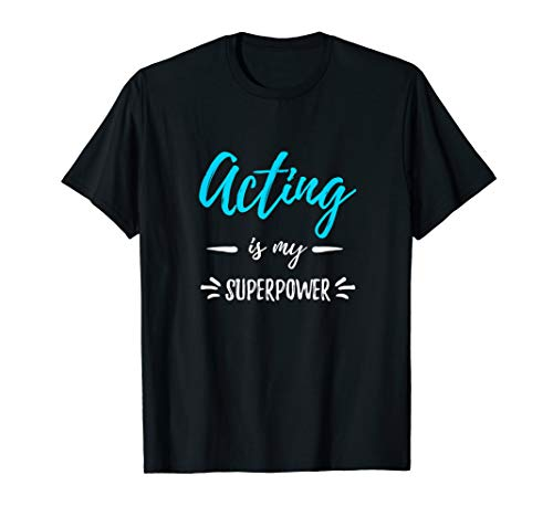 Acting Is My Superpower T-Shirt Funny Actor or Actress Gift T-Shirt