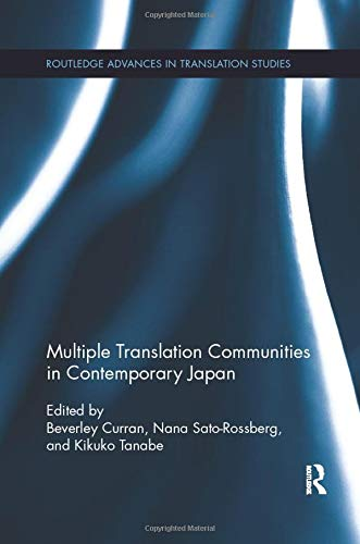 Compare Textbook Prices for Multiple Translation Communities in Contemporary Japan Routledge Advances in Translation and Interpreting Studies 1 Edition ISBN 9781138306110 by Curran, Beverley,Sato-Rossberg, Nana,Tanabe, Kikuko