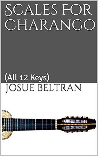 Scales For Charango: (All 12 Keys) (English Edition)