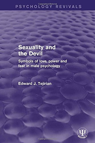 Sexuality and the Devil: Symbols of Love, Power and Fear in Male Psychology (Psychology Revivals)