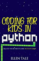 Coding for Kids in Python: Create Your First Game with Python Front Cover