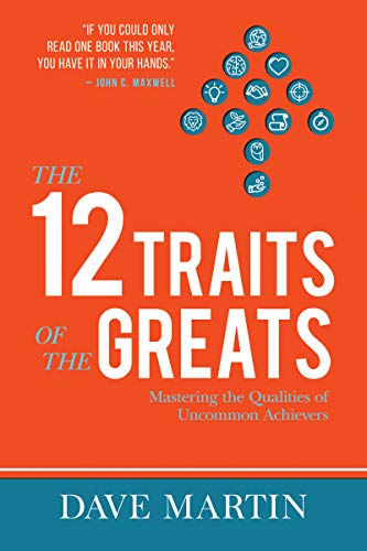 The 12 Traits of the Greats: Mastering The Qualities Of Uncommon Achievers by [Dave Martin, Ed Young]
