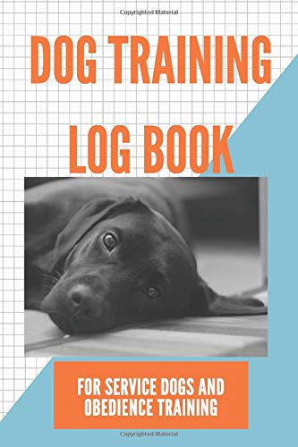 Dog Training Log Book: For Service dogs and Obedience Training. Train your pet, track progress, monitor your dog's activity