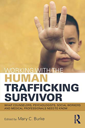 Working with the Human Trafficking Survivor: What Counselors, Psychologists, Social Workers and Medical Professionals Need to Know
