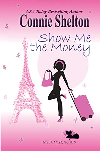 Show Me the Money (Heist Ladies Caper Mysteries Book 5) by [Connie Shelton]