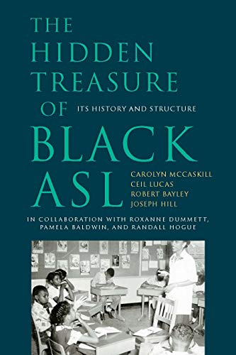 Compare Textbook Prices for The Hidden Treasure of Black ASL: Its History and Structure 1 Edition ISBN 9781944838720 by McCaskill, Carolyn,Lucas, Ceil,Bayley, Robert,Hill, Joseph Christopher,Anderson, Glenn B.,Dummett, Roxanne,Baldwin, Pamela,Hogue, Randall