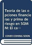Teoría de las opciones financieras y prima de riesgo en SGMM: El caso del Seguro de Gastos Médicos Mayores SGMM