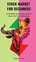 Stock Market for Beginners: A Complete Step By Step Guide on How to Get Into This Business