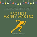 Fastest Money Makers: Creating an Extra Income Source via Amazon, Fiverr, AliExpress, and Teespring (Bundle)