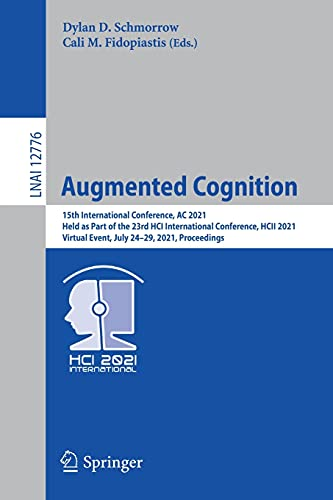 Augmented Cognition: 15th International Conference, AC 2021, Held as Part of the 23rd HCI International Conference, HCII 2021, Virtual Event, July ... (Lecture Notes in Artificial Intelligence)