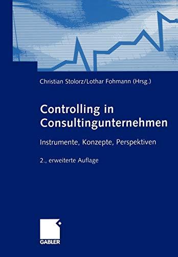 Controlling in Consultingunternehmen: Instrumente, Konzepte, Perspektiven
