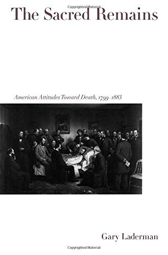 The Sacred Remains: American Attitudes Toward Death, 1799-1883