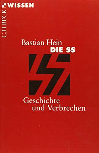Die SS: Geschichte und Verbrechen (Beck'sche Reihe)