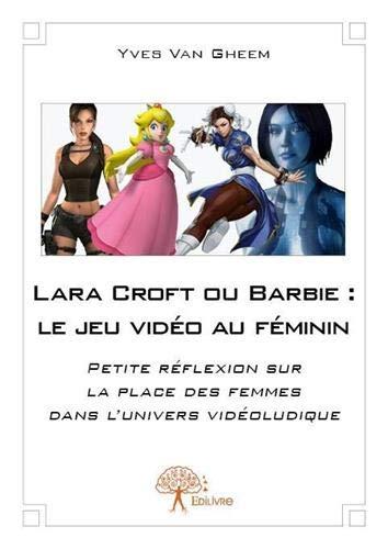 Lara Croft ou Barbie : le jeu vidéo au féminin