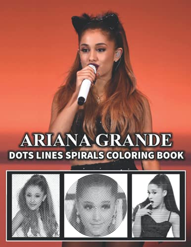 ARIANA GRANDE Dots Line Spirals Coloring Book: Great gift for girls, Boys and teens who love ARIANA GRANDE with spiroglyphics coloring books - ARIANA GRANDE coloring book