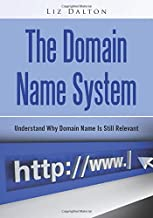 The Domain Name System: Understand Why Domain Name Is Still Relevant