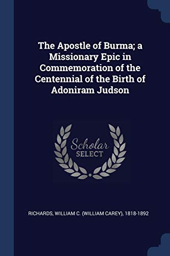 The Apostle of Burma; a Missionary Epic in Commemoration of the Centennial of the Birth of Adoniram Judson