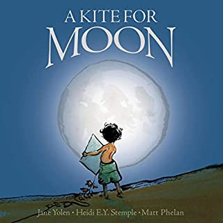 A Kite for Moon                   Written by:                                                                                                                                 Jane Yolen,                                                                                        Heidi E. Y. Stemple                               Narrated by:                                                                                                                                 Chelsea Stephens                      Length: 7 mins     Not rated yet     Overall 0.0