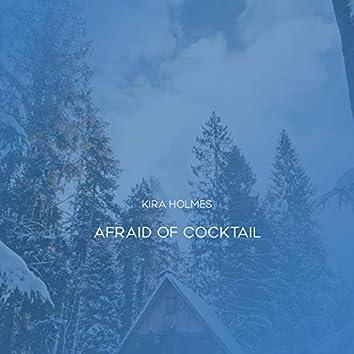 Afraid Of Cocktail