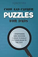 Code and Cipher Puzzles For Dads: Entertaining Code-Cracking Puzzles and Activities to Put Your Brain to the Test