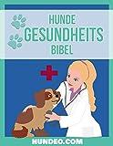 Hunde Gesundheits Bibel: Das Buch zur Hundegesundheit