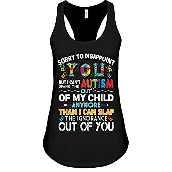 GAMUDA Sorry to Disappoint You But I Can t Spank The Autism Out of My Child Shirt Tank Tops Dark for Women