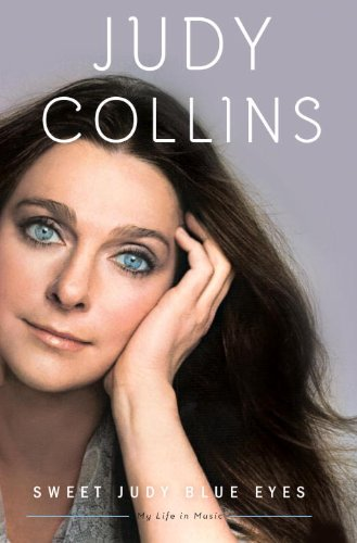 Sweet Judy Blue Eyes: My Life in Music by [Judy Collins]