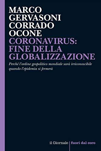 CORONAVIRUS: FINE DELLA GLOBALIZZAZIONE: Perché l'ordine geopolitico mondiale sarà irriconoscibile quando l'epidemia si fermerà (Fuori dal coro)