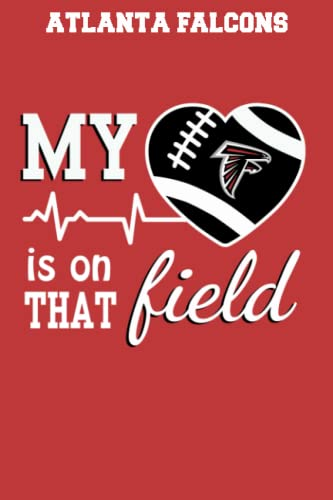 Atlanta Falcons: Football My Heart is on that Field Notebooks, Logbook, Journal Composition Book ToDoList 110 Pages 6x9 in
