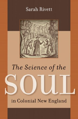 The Science of the Soul in Colonial New England (Published by the Omohundro Institute of Early American History and Culture and the University of North Carolina Press)