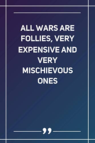 All Wars Are Follies, Very Expensive And Very Mischievous Ones: Wide Ruled Lined Paper Notebook | Gr