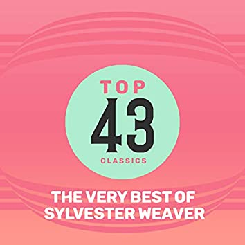 Top 43 Classics - The Very Best of Sylvester Weaver