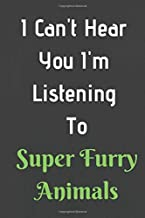 I Can't Hear  You I'm  Listening  To Super Furry Animals: Funny Music Lover/Lined Notebook/Journal Gift, 100 Pages, 6 x 9, Soft Cover, Matt Finish