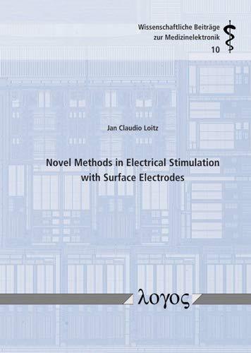 Novel Methods in Electrical Stimulation with Surface Electrodes (Wissenschaftliche Beiträge zur Medizinelektronik, Band 10)