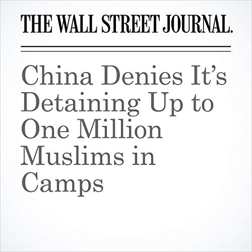China Denies It's Detaining Up to One Million Muslims in Camps copertina