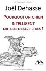 Pourquoi un chien intelligent fait-il des choses stupides? de Joël Dehasse