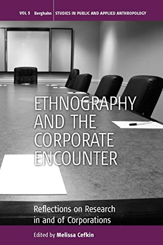 Ethnography and the Corporate Encounter: Reflections on Research in and of Corporations (Studies in Public and Applied A