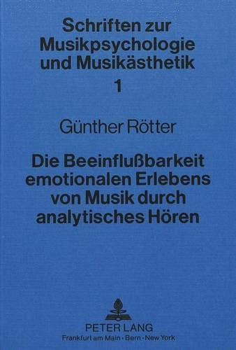 Die Beeinflussbarkeit emotionalen Erlebens von Musik durch analytisches Hören: Psychologische und physiologische Beobachtungen (Schriften zur Musikpsychologie und Musikästhetik, Band 1)