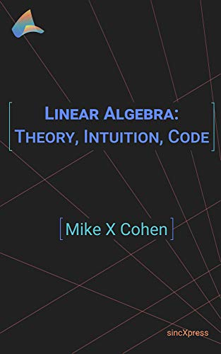 Linear Algebra: Theory, Intuition, Code (English Edition)