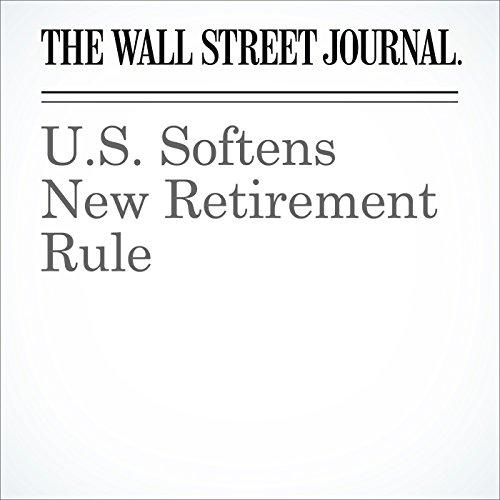 U.S. Softens New Retirement Rule audiobook cover art