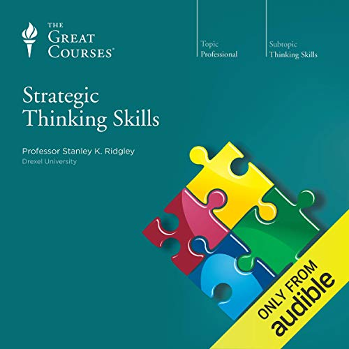 Strategic Thinking Skills                   Written by:                                                                                                                                 Stanley K. Ridgley,                                                                                        The Great Courses                               Narrated by:                                                                                                                                 Stanley K. Ridgley                      Length: 12 hrs and 7 mins     5 ratings     Overall 3.8
