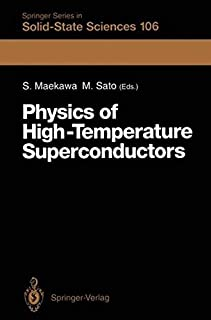 Physics of High-Temperature Superconductors: Proceedings of the Toshiba International School of Superconductivity (ITS2), Kyoto, Japan, July 15-20, 1991 (Springer Series in Solid-State Sciences)