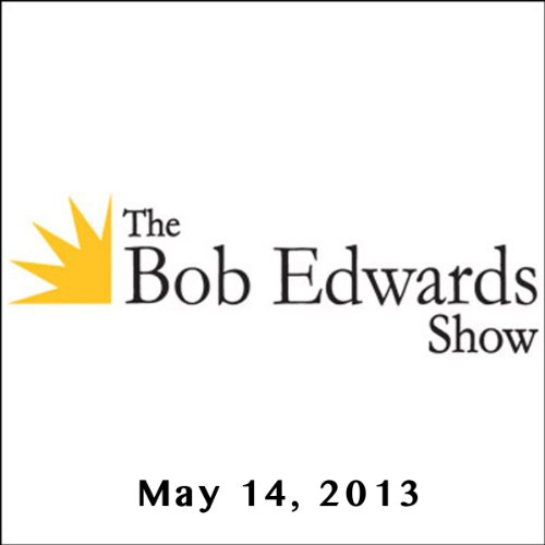 The Bob Edwards Show, George Black and Frank Deford, May 14, 2013 cover art