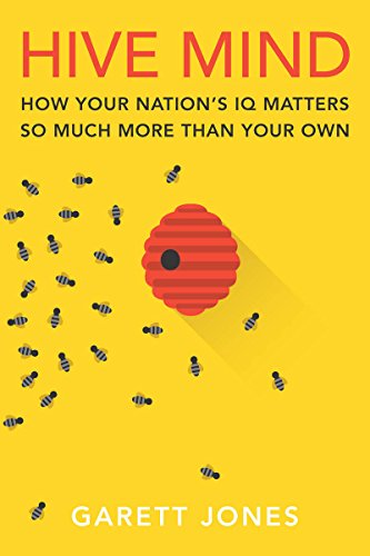 Hive Mind: How Your Nation's IQ Matters So Much More Than Your Own