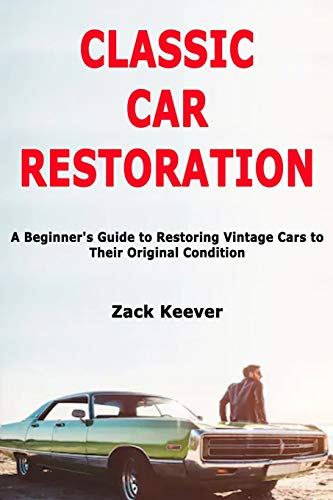 Classic Car Restoration: A Beginner's Guide to Restoring Vintage Cars to Their Original Condition