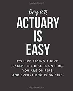 Being AN Actuary Is Easy: Its Like Riding A Bike. Except The Bike Is On Fire. You Are On Fire. And Everything Is On Fire. Occupation Gift Idea