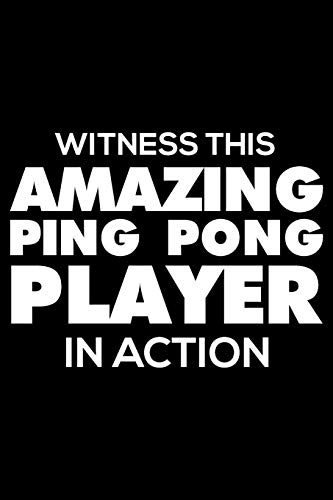 Witness This Amazing Ping Pong Player In Action: Funny Writing Notebook, Sports Training Journal, Daily Diary, Planner, Organizer for Table Tennis Players